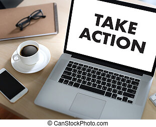 TAKE ACTION or ACT - Action Changes Things