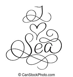 I love Sea text on white background. Hand drawn Calligraphy lettering Vector illustration EPS10