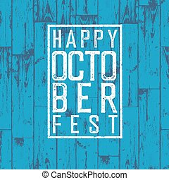 appy October Fest. Blue wooden background. Holiday party...