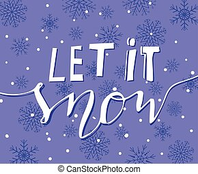 Vector background with snowflakes and handwritten Let it...