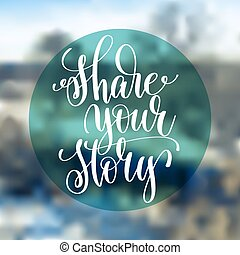 share your story hand lettering poster on blured background,...