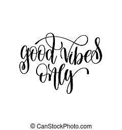 good vibes only black and white hand lettering script to...