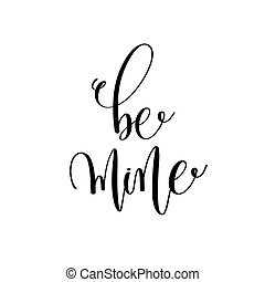 be mine black and white hand lettering inscription to...