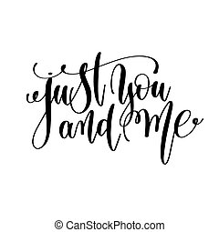 just you and me black and white hand lettering inscription...