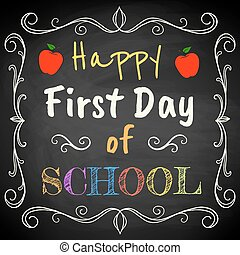 First Day of School - Happy First Day of School. Chalk text...