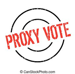 Proxy Vote rubber stamp. Grunge design with dust scratches....