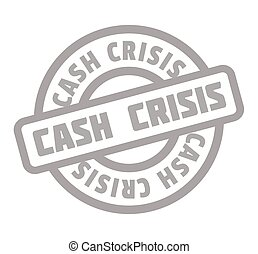 Cash Crisis rubber stamp. Grunge design with dust scratches....