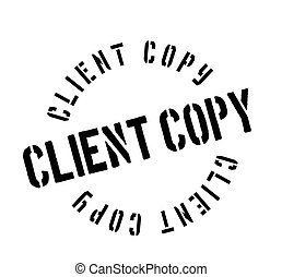 Client Copy rubber stamp. Grunge design with dust scratches....