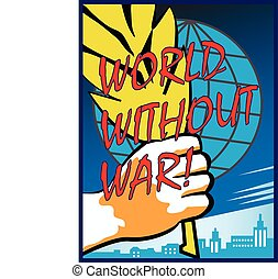 WORLD WITHOUT WAR!