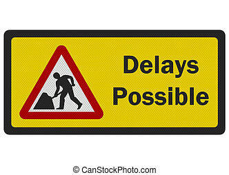 Photo realistic Delays Possible road sign, isolated on white...