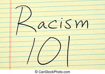"Racism 101 On A Yellow Legal Pad - The words ""Racism 101"" on..."