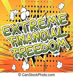 Extreme Financial Freedom - Comic book words.