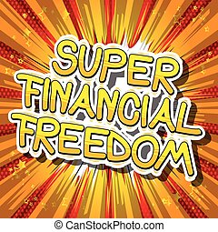 Super Financial Freedom - Comic book words.