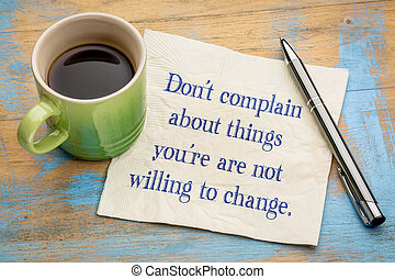Do not complain about things you ...
