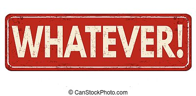 Whatever vintage rusty metal sign on a white background,...