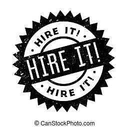 Hire It rubber stamp. Grunge design with dust scratches....