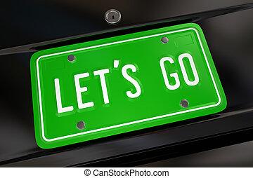 Lets Go License Plate Start Begin Driving Adventure 3d Illustration