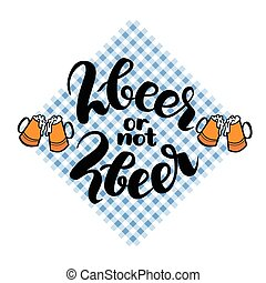 2beer or not 2beer. Two beer or not two beer. Traditional German Oktoberfest bier festival. Vector hand-drawn brush lettering illustration isolated on white