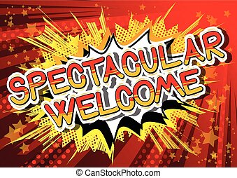 Spectacular Welcome - Comic book word. - Spectacular Welcome...