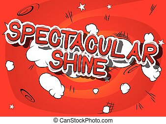 Spectacular Shine - Comic book word. - Spectacular Shine -...