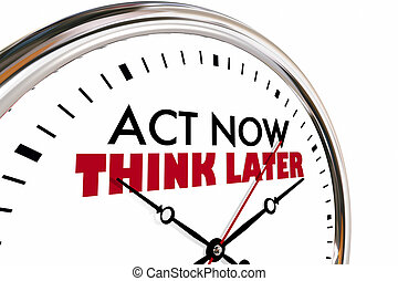 Act Now Think Later Clock Hands Racing 3d Illustration