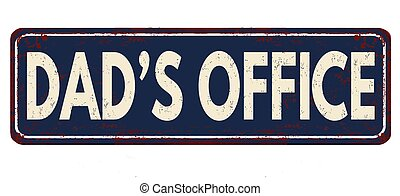 Dad's office vintage rusty metal sign on a white background,...