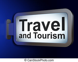 Vacation concept: Travel And Tourism on billboard background...
