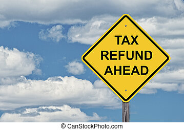 Caution Sign Blue Sky - Tax Refund Ahead - Caution Sign Blue...