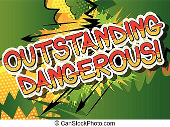 Outstanding Dangerous - Comic book word. - Outstanding...