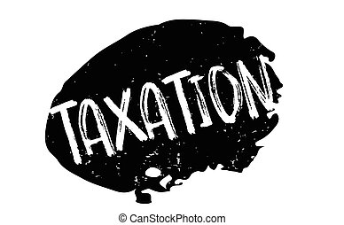 Taxation rubber stamp. Grunge design with dust scratches....