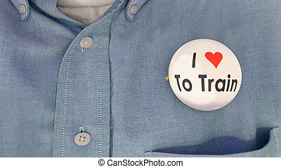 I Love to Train Learn New Skills Button Pin Shirt 3d Illustration