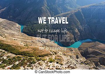 We travel not to escape