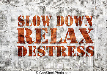 slow down, relax and destress graffiti - slow down, relax...