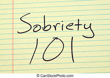 "Sobriety 101 On A Yellow Legal Pad - The words ""Sobriety..."