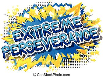 Extreme Perseverance - Comic book word. - Extreme...