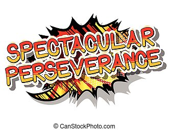 Spectacular Perseverance - Comic book word. - Spectacular...