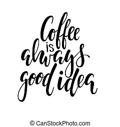 Hand drawn calligraphy and brush pen lettering phrase coffee...