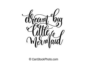 dream big little mermaid - hand lettering positive quote...