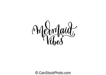 mermaid vibes - hand lettering positive quote about mermaid...