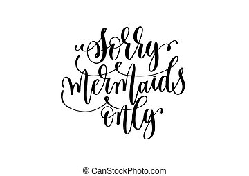 sorry mermaids only - hand lettering positive quote about...