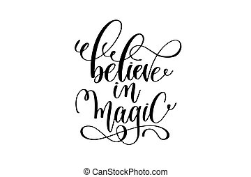 believe in magic - black and white hand lettering...