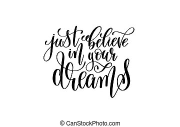 just believe in your dreams - black and white hand lettering...