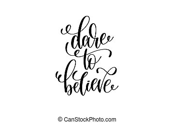 dare to believe - black and white hand lettering inscription...