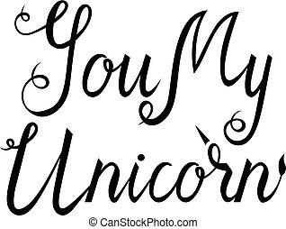 You my unicorn. inscription brush isolated on white...