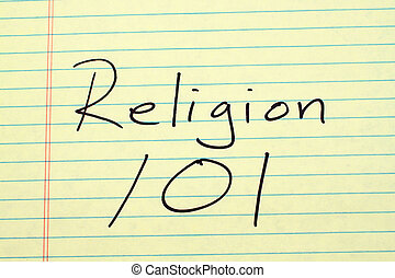"""Religion 101 On A Yellow Legal Pad - The words """"Religion..."""