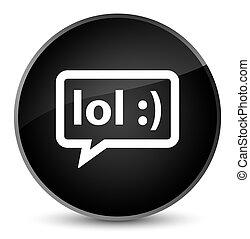 LOL bubble icon elegant black round button - LOL bubble icon...
