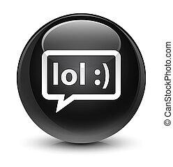 LOL bubble icon glassy black round button - LOL bubble icon...