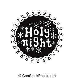 Holy night. Calligraphy phrase. Handwritten brush seasons lettering. Xmas phrase. Hand drawn element. Holidays. Greeting card text. Christmas calligraphy. Label badge sticker. Christmas and New Year.