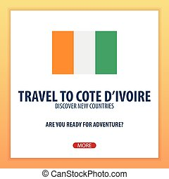 Travel to Cote Divoire. Discover and explore new countries....