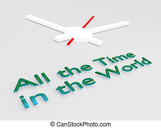 All the Time in the World concept - 3D illustration of 'All...